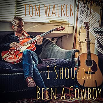 I Shoulda Been A Cowboy