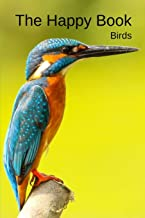 The Happy Book Birds: A picture book gift for Seniors with dementia or Alzheimer's patients. 40 colourful photos of birds with their names in large print.