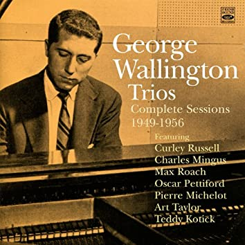 George Wallington Trios: Complete Sessions 1949-1956