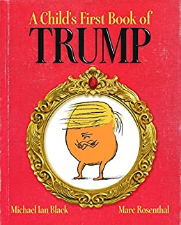 A Child's First Book of Trump by [Michael Ian Black, Marc Rosenthal]