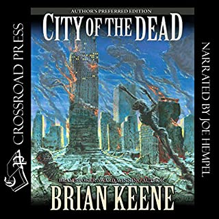City of the Dead: Author's Preferred Edition                   By:                                                                                                                                 Brian Keene                               Narrated by:                                                                                                                                 Joe Hempel                      Length: 9 hrs and 54 mins     92 ratings     Overall 4.2