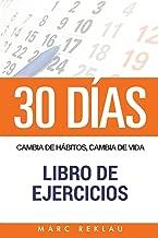 30 DIAS - Cambia de habitos, cambia de vida - Libro de Ejercicios (Spanish Edition)