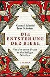 Die Entstehung der Bibel: Von den ersten Texten zu den heiligen Schriften - Konrad Schmid
