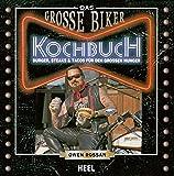 Das Große Biker Kochbuch: Burger, Steaks & Tacos für den großen Hunger - Owen Rossan