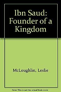 Ibn Saud: Founder of a Kingdom