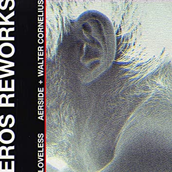 Loveless (Eros Reworks)