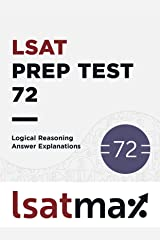 LSAT Prep Test 72 Logical Reasoning Answer Explanations: The June 2014 LSAT (LSAT Prep Test Explanations) Kindle Edition