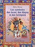Les Symboles des Incas, des Mayas et des Aztèques