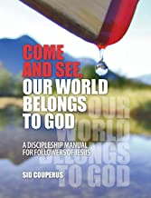 Come and See, Our World Belongs to God: A Discipleship Manual for Followers of Jesus