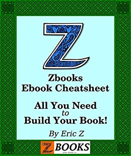 Zbooks Ebook Cheat Sheet and Guide: A Beginner's Guide to Publishing an Ebook (Zbooks Ebook Tutorials - Ebook Formatting Done Right! 1) by [Eric Z.]