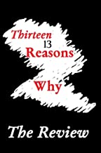 THIRTEEN REASONS WHY by Jay Asher: The Review, of Very Great Personal Interest to ALL Teenagers!