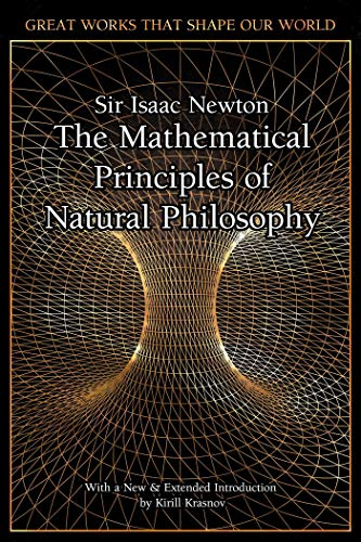 The Mathematical Principles of Natural Philosophy (Great Works That Shape Our World)