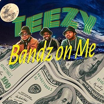 Teezy Bandz on Me