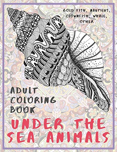 Under the Sea Animals - Adult Coloring Book - Gold Fish, Nautilus, Clownfish, Whale, other