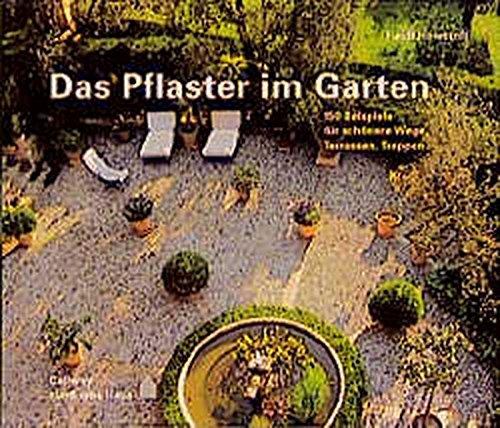 Das Pflaster im Garten: 150 Beispiele für schönere Wege, Terrassen, Treppen (... rund ums Haus)