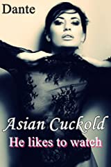 Asian Cuckold: He likes to watch Kindle Edition