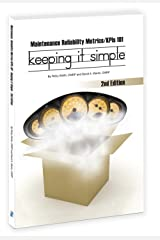 Maintenance Reliability Metrics/KPI's 101 Keeping it Simple Paperback
