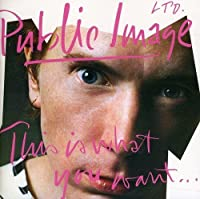 This Is What You Want This Is What You Get by PUBLIC IMAGE LTD (2012-01-24)