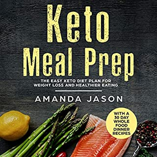 Keto Meal Prep: The Easy Keto Diet Plan for Weight Loss and Healthier Eating with a 30 Day Whole Food Dinner Recipes audiobook cover art