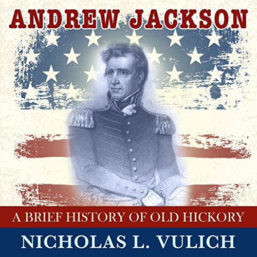 Andrew Jackson: A Brief History of Old Hickory audiobook cover art