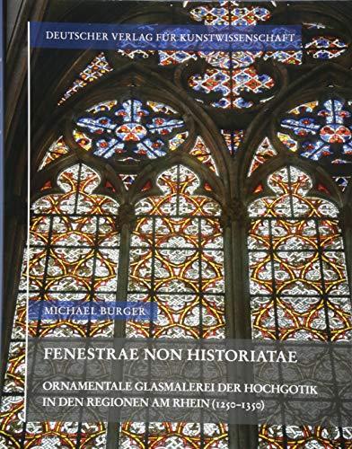 Fenestrae non historiatae: Ornamentale Glasmalerei der Hochgotik in den Regionen am Rhein (1250―1350) (Corpus Vitrearum medii Aevi Deutschland. Studien)