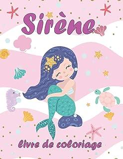 Sirène Livre de Coloriage: Pour les Filles et les Enfants de 4 à 8 ans et de 8 à 12 ans   les Pages à colorier des sirène...