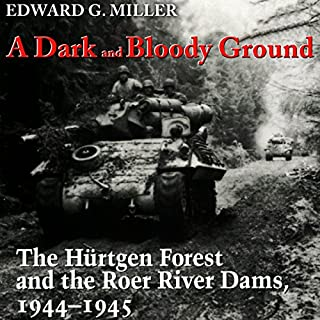 A Dark and Bloody Ground: The Hurtgen Forest and the Roer River Dams, 1944-1945 audiobook cover art