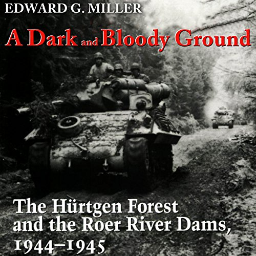 A Dark and Bloody Ground: The Hurtgen Forest and the Roer River Dams, 1944-1945 cover art