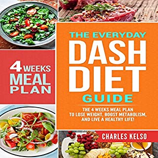 The Everyday DASH Diet Guide     The 4 Weeks Meal Plan to Lose Weight, Boost Metabolism, and Live a Healthy Life              Written by:                                                                                                                                 Charles Kelso                               Narrated by:                                                                                                                                 Michelle Procopio                      Length: 1 hr and 35 mins     Not rated yet     Overall 0.0