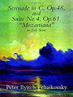 "Tchaikovsky: Serenade in C, Op. 48 and Suite No. 4, Op. 61 ""Mozartiana"" in Full Score"