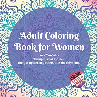 Adult Coloring Book for Women 100 Mandalas - Example is not the main thing in influencing others. It is the only thing.
