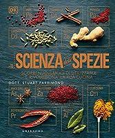 la scienza delle spezie. scopri nuovi modi di utilizzarle e rivoluziona la tua cucina