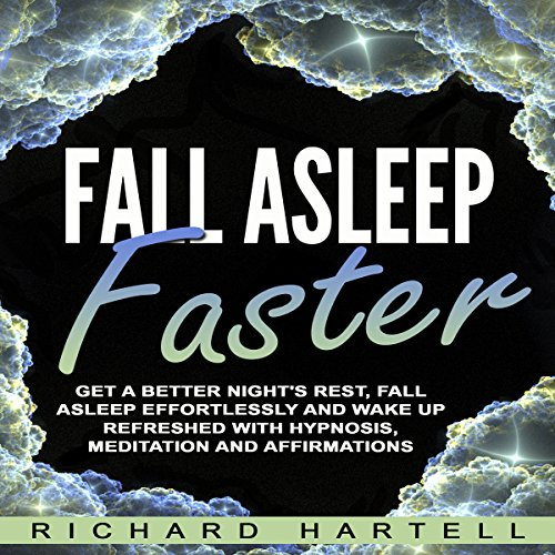 Fall Asleep Faster     Get a Better Night's Rest, Fall Asleep Effortlessly and Wake Up Refreshed with Hypnosis, Meditation and Affirmations              By:                                                                                                                                 Richard Hartell                               Narrated by:                                                                                                                                 InnerPeace Productions                      Length: 5 hrs and 21 mins     Not rated yet     Overall 0.0