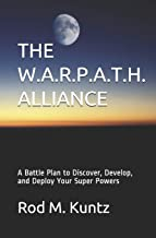 THE W.A.R.P.A.T.H. ALLIANCE: A Battle Plan to Discover, Develop, and Deploy Your Super Powers