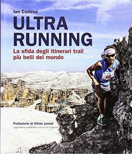 Ultra running. La sfida degli itinerari trail più belli del mondo. Ediz. illustrata