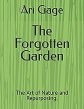 The Forgotten Garden: The Art of Nature and Repurposing.