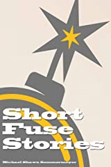 Short Fuse Stories: A Very Short Story Collection Paperback