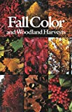 Fall Color and Woodland Harvests: A Guide to the More Colorful Fall Leaves and Fruits of the Eastern...