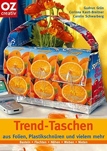 Trend-Taschen: Aus Folien, Plastikschnüren und vielem mehr. Basteln - Flechten - Nähen - Weben - Nieten (Creativ-Taschenbuecher. CTB)