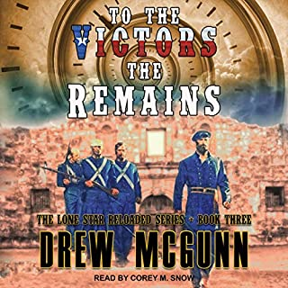 To the Victors the Remains     Lone Star Reloaded Series, Book 3              Written by:                                                                                                                                 Drew McGunn                               Narrated by:                                                                                                                                 Corey M. Snow                      Length: 6 hrs and 48 mins     Not rated yet     Overall 0.0