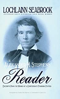 The Alexander H. Stephens Reader: Excerpts from the Works of a Confederate Founding Father