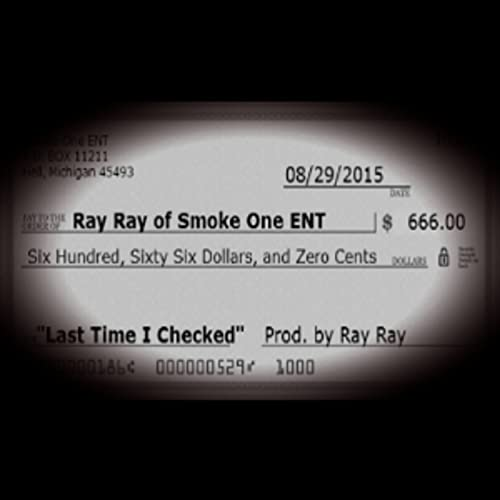 Last Time I Checked [Explicit] by Ray Ray of Smoke One ENT