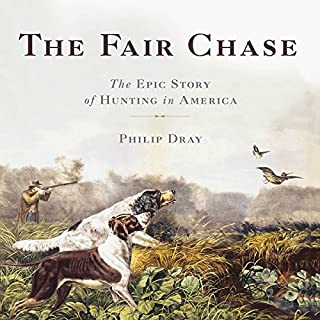 The Fair Chase     The Epic Story of Hunting in America              By:                                                                                                                                 Philip Dray                               Narrated by:                                                                                                                                 Will Collyer                      Length: 14 hrs and 9 mins     17 ratings     Overall 3.4
