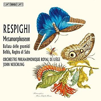 Respighi: Metamorphoseon, P. 169, Ballata delle gnomidi, P. 124 & Belkis, regina di Saba, P. 177