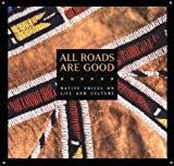 All Roads Are Good: Native Voices on Life and Culture (Native American Studies)