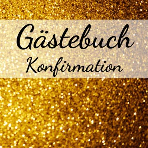 Gästebuch Konfirmation: Erinnerungsbuch zum Eintragen von Glückwünschen an den Konfirmand /...