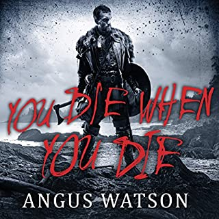You Die When You Die     West of West, Book 1              By:                                                                                                                                 Angus Watson                               Narrated by:                                                                                                                                 Sean Barrett                      Length: 14 hrs and 9 mins     284 ratings     Overall 4.6