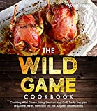 The Wild Game Cookbook for Anglers and Hunters: Cooking Tasty Recipes of Game, Birds, Fish and Etc. with your Smoker and Grill