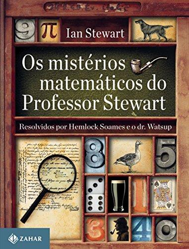 Os mistérios matemáticos do Professor Stewart: Resolvidos por Hemlock Soames e o dr. Watsup
