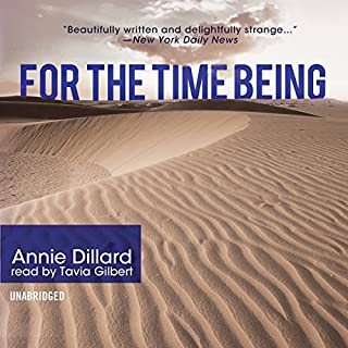 For the Time Being                   By:                                                                                                                                 Annie Dillard                               Narrated by:                                                                                                                                 Tavia Gilbert                      Length: 5 hrs and 2 mins     1 rating     Overall 5.0
